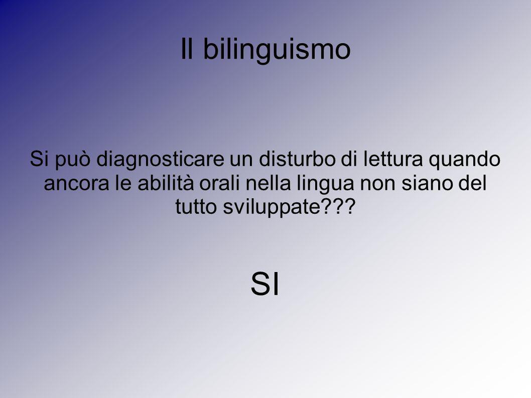 Il bilinguismo Si può diagnosticare un disturbo di lettura quando ancora le abilità orali nella lingua non siano del tutto sviluppate??? SI