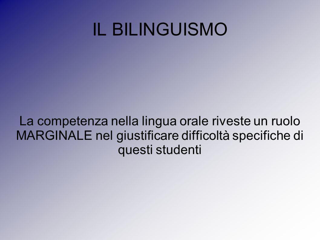 IL BILINGUISMO La competenza nella lingua orale riveste un ruolo MARGINALE nel giustificare difficoltà specifiche di questi studenti
