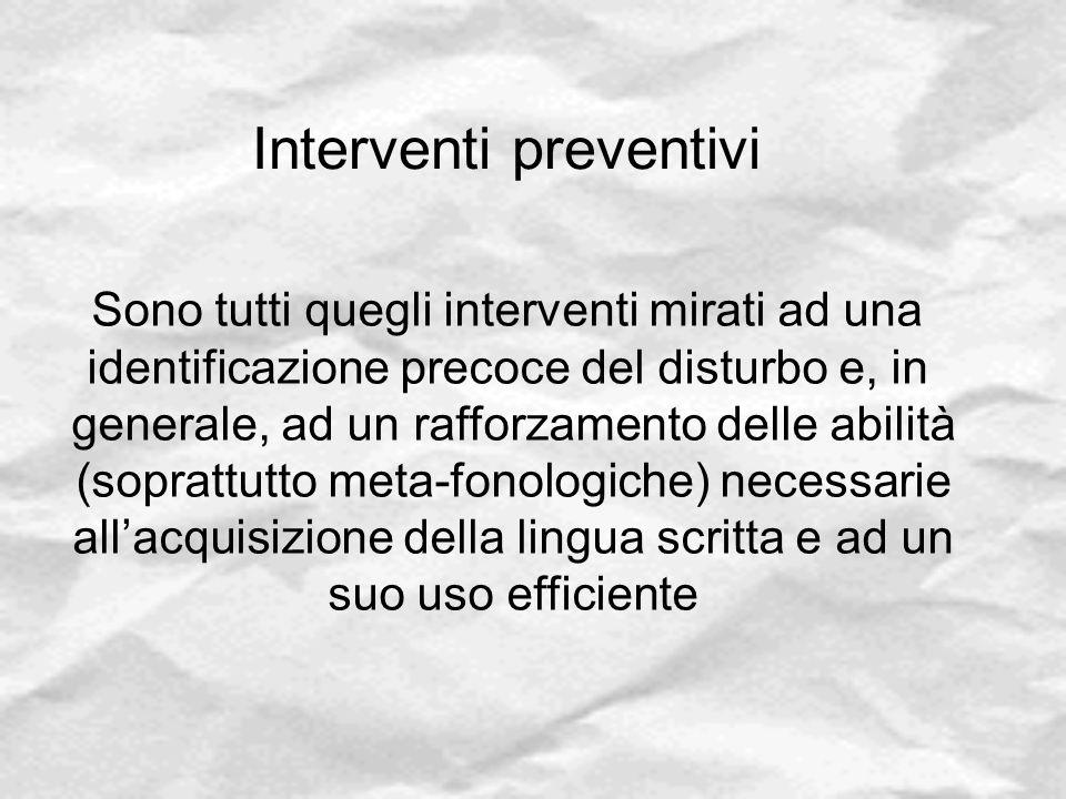 Interventi preventivi Sono tutti quegli interventi mirati ad una identificazione precoce del disturbo e, in generale, ad un rafforzamento delle abilit