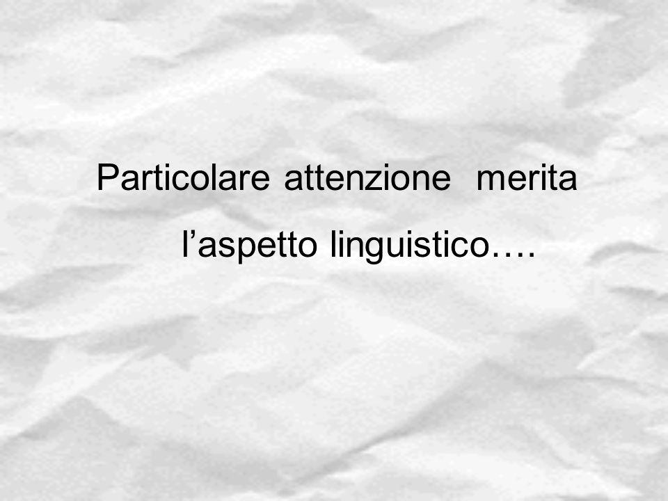 Particolare attenzione merita l'aspetto linguistico….