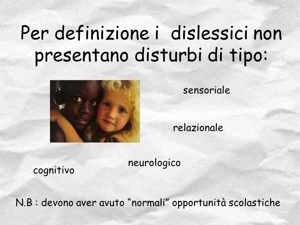 """Per definizione i dislessici non presentano disturbi di tipo: cognitivo sensoriale neurologico relazionale N.B : devono aver avuto """"normali"""" opportuni"""
