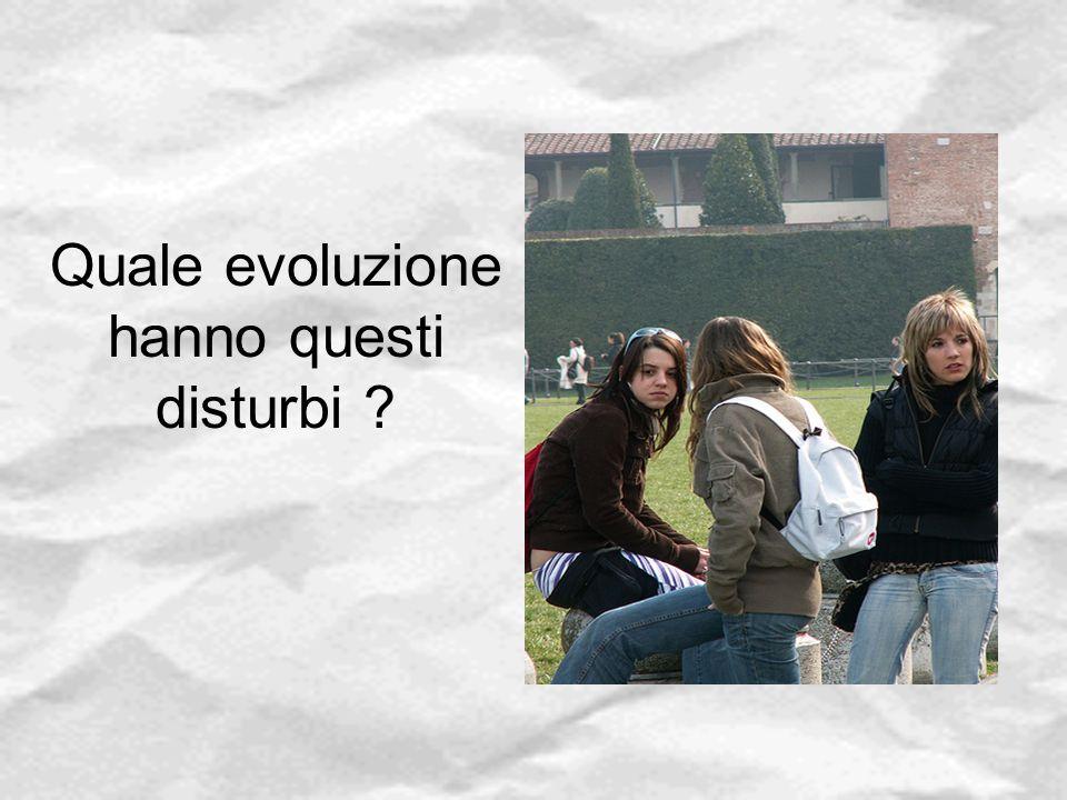 Quale evoluzione hanno questi disturbi ?