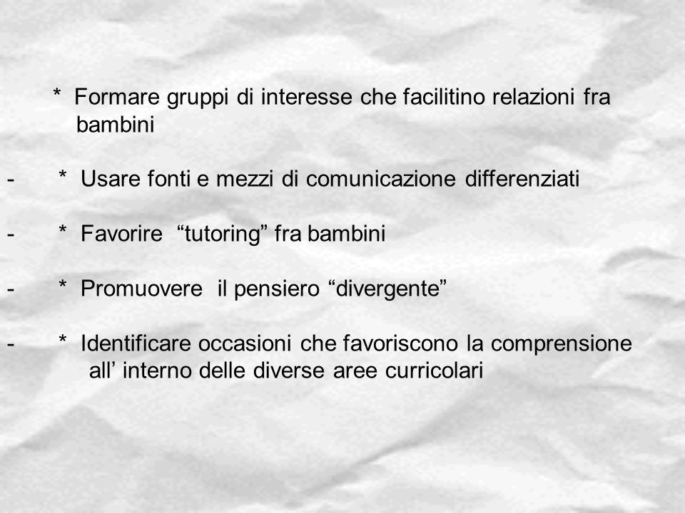 """* Formare gruppi di interesse che facilitino relazioni fra bambini - * Usare fonti e mezzi di comunicazione differenziati - * Favorire """"tutoring"""" fra"""