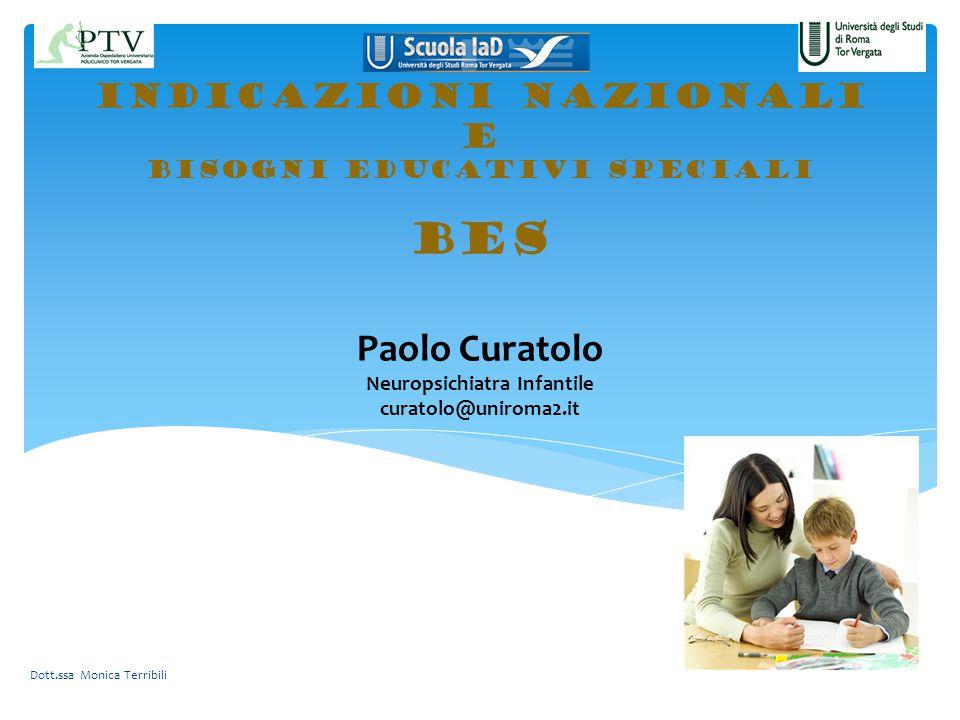 INDICAZIONI NAZIONALI e bisogni EDUCATIVI SPECIALI bes Paolo Curatolo Neuropsichiatra Infantile curatolo@uniroma2.it Dott.ssa Monica Terribili