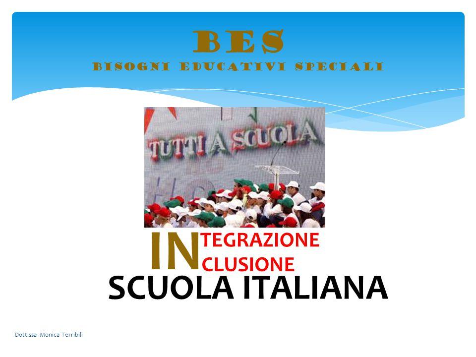 BES bisogni educativi speciali TEGRAZIONE CLUSIONE IN SCUOLA ITALIANA Dott.ssa Monica Terribili
