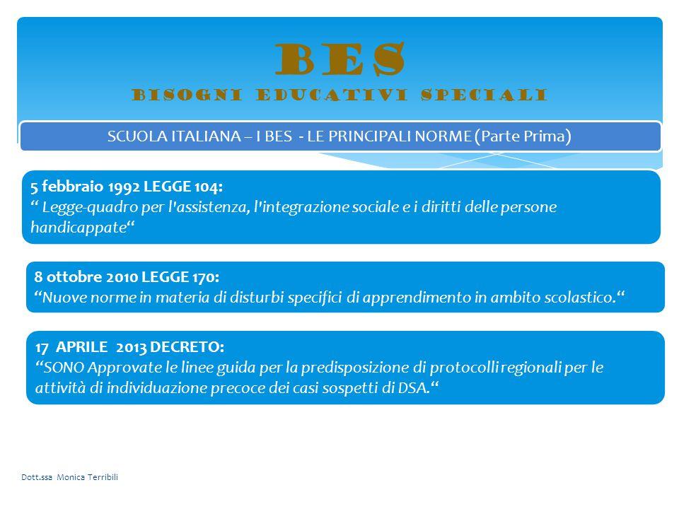 """BES bisogni educativi speciali SCUOLA ITALIANA – I BES - LE PRINCIPALI NORME (Parte Prima) 5 febbraio 1992 LEGGE 104: """" Legge-quadro per l'assistenza,"""