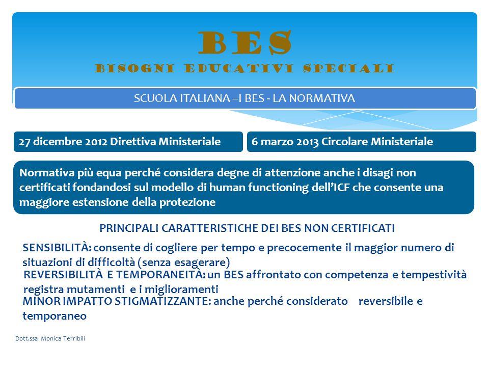 BES bisogni educativi speciali SCUOLA ITALIANA –I BES - LA NORMATIVA 27 dicembre 2012 Direttiva Ministeriale Normativa più equa perché considera degne