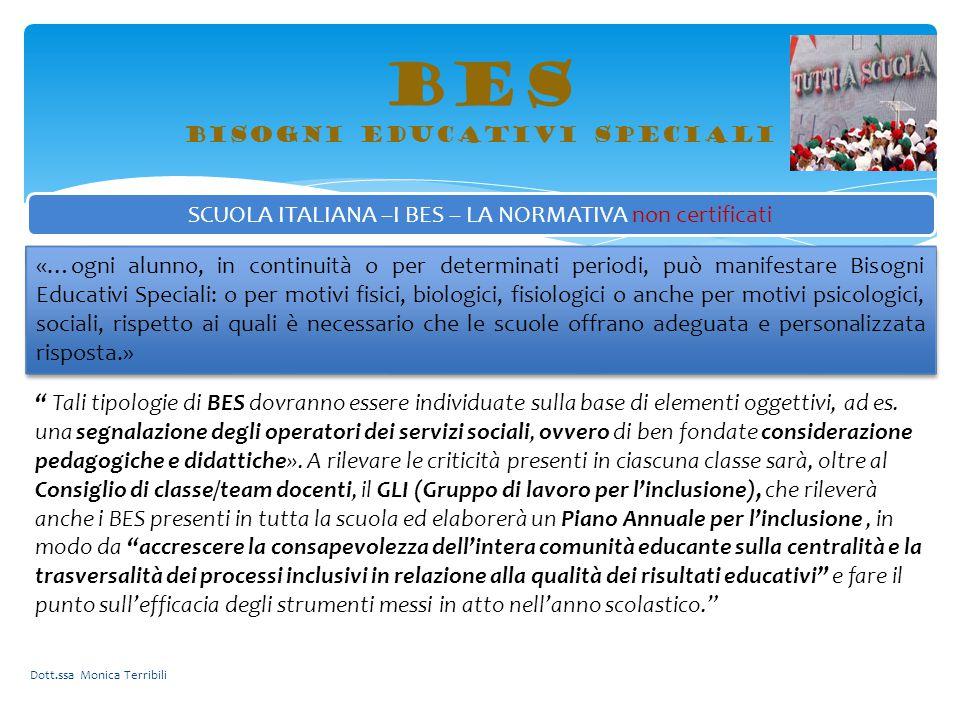 BES bisogni educativi speciali SCUOLA ITALIANA –I BES – LA NORMATIVA non certificati «…ogni alunno, in continuità o per determinati periodi, può manif
