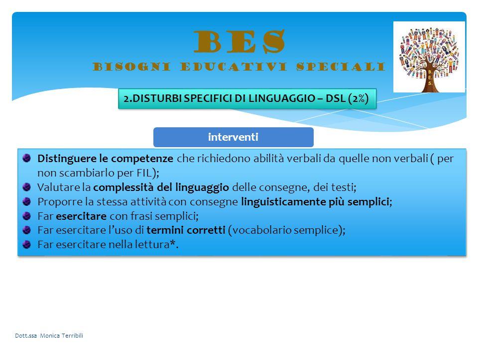 BES bisogni educativi speciali 2.DISTURBI SPECIFICI DI LINGUAGGIO – DSL (2%) Distinguere le competenze che richiedono abilità verbali da quelle non ve