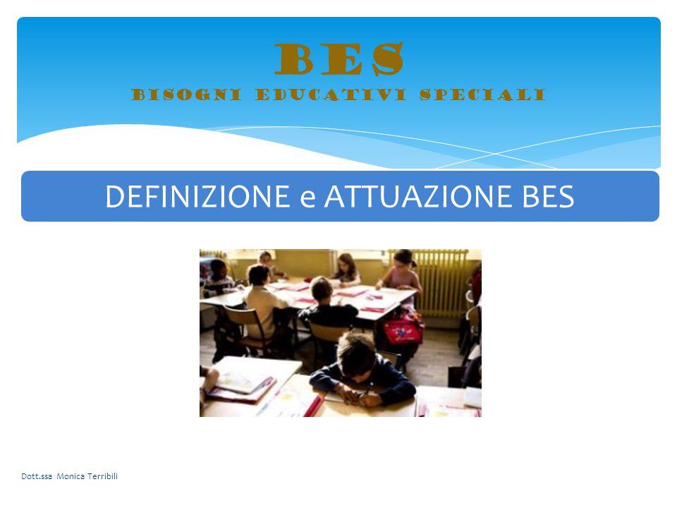 BES bisogni educativi speciali Dott.ssa Monica Terribili DEFINIZIONE e ATTUAZIONE BES