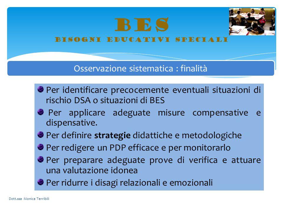 BES bisogni educativi speciali Dott.ssa Monica Terribili Osservazione sistematica : finalità Per identificare precocemente eventuali situazioni di ris