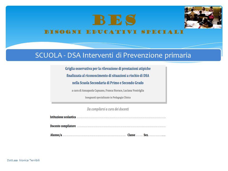 BES bisogni educativi speciali Dott.ssa Monica Terribili SCUOLA - DSA Interventi di Prevenzione primaria