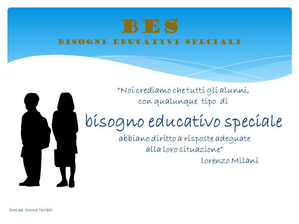 """BES bisogni educativi speciali """"Noi crediamo che tutti gli alunni, con qualunque tipo di bisogno educativo speciale abbiano diritto a risposte adeguat"""