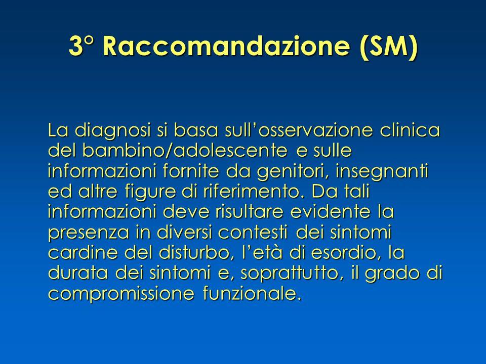 3° Raccomandazione (SM) La diagnosi si basa sull'osservazione clinica del bambino/adolescente e sulle informazioni fornite da genitori, insegnanti ed