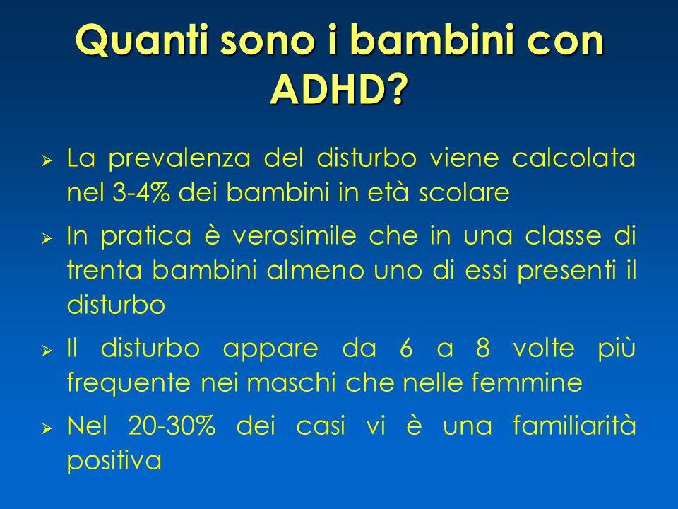 Quanti sono i bambini con ADHD?  La prevalenza del disturbo viene calcolata nel 3-4% dei bambini in età scolare  In pratica è verosimile che in una