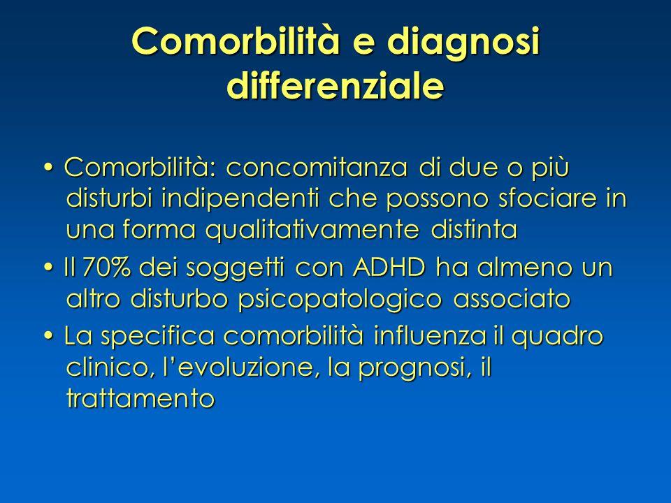 Comorbilità e diagnosi differenziale Comorbilità: concomitanza di due o più disturbi indipendenti che possono sfociare in una forma qualitativamente d