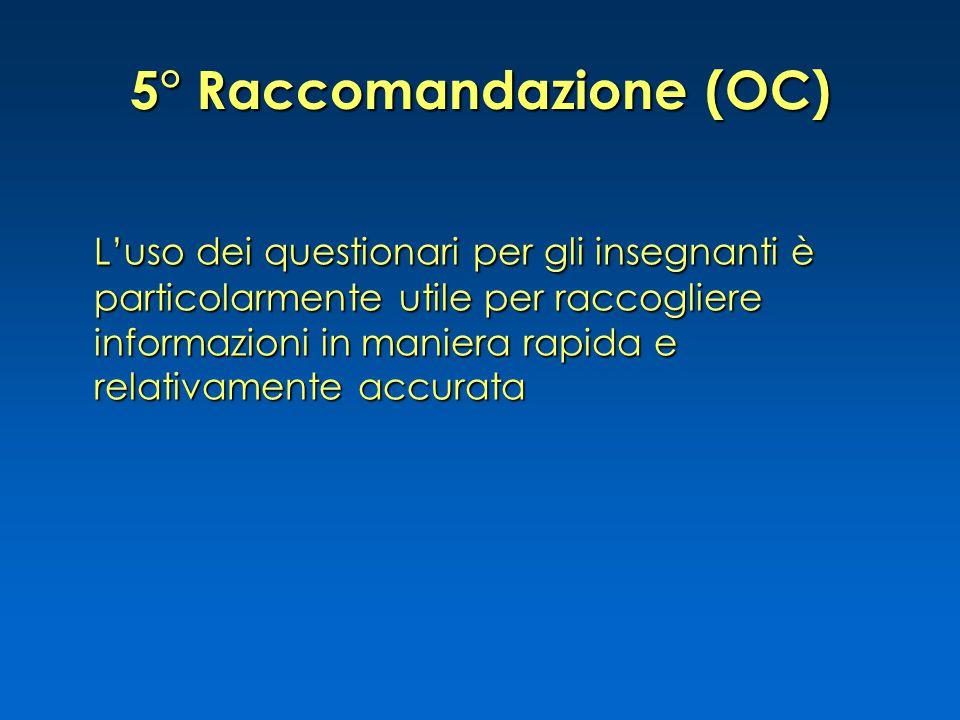 5° Raccomandazione (OC) L'uso dei questionari per gli insegnanti è particolarmente utile per raccogliere informazioni in maniera rapida e relativamente accurata