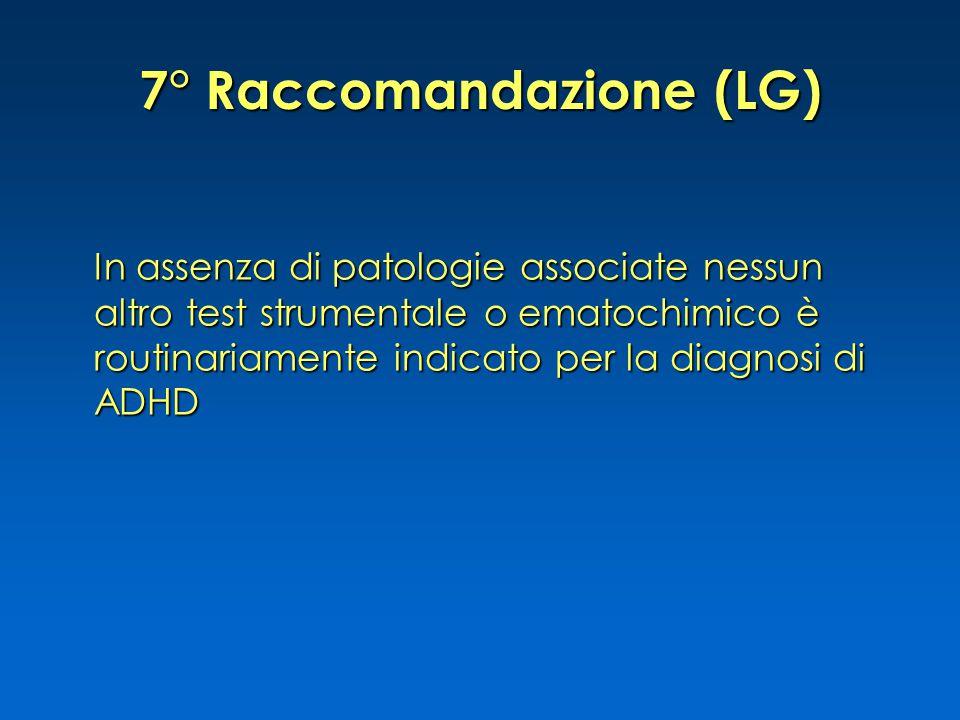 7° Raccomandazione (LG) In assenza di patologie associate nessun altro test strumentale o ematochimico è routinariamente indicato per la diagnosi di ADHD