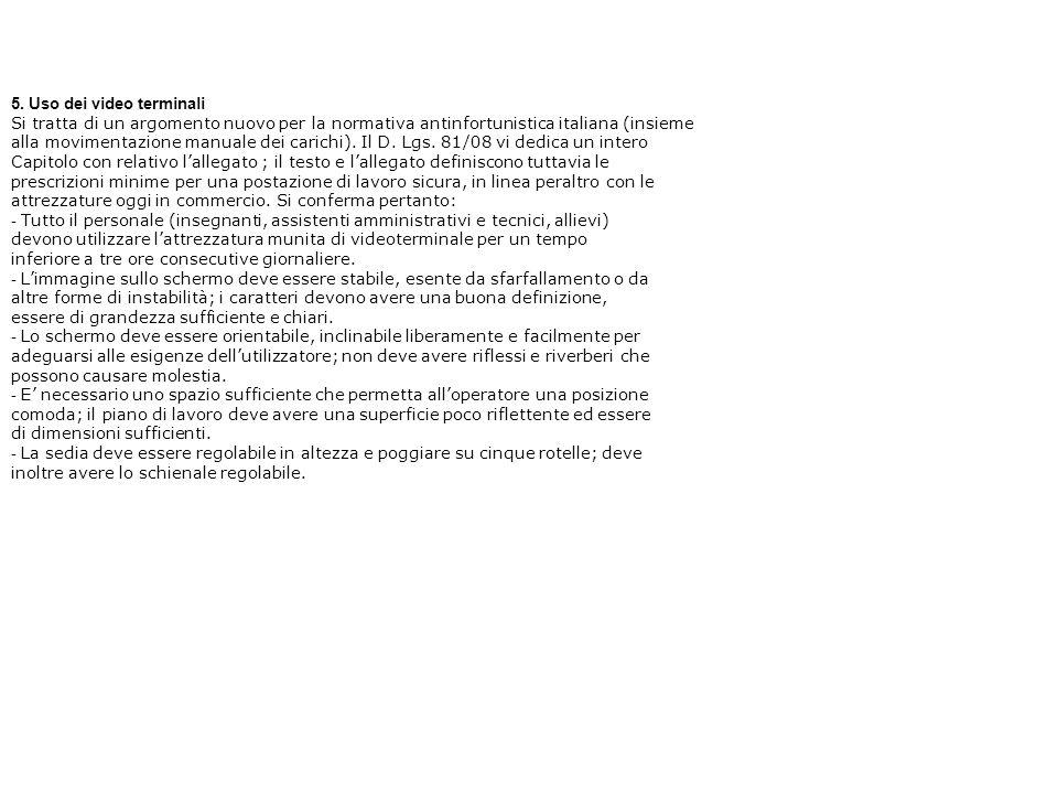 5. Uso dei video terminali Si tratta di un argomento nuovo per la normativa antinfortunistica italiana (insieme alla movimentazione manuale dei carich