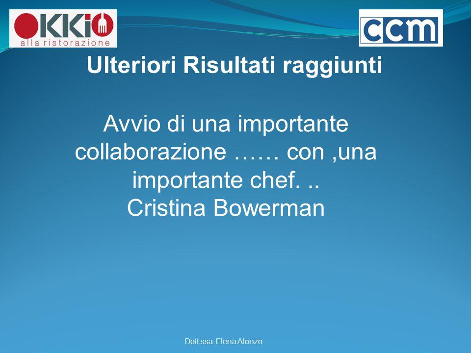 Ulteriori Risultati raggiunti Dott.ssa Elena Alonzo Avvio di una importante collaborazione …… con,una importante chef... Cristina Bowerman