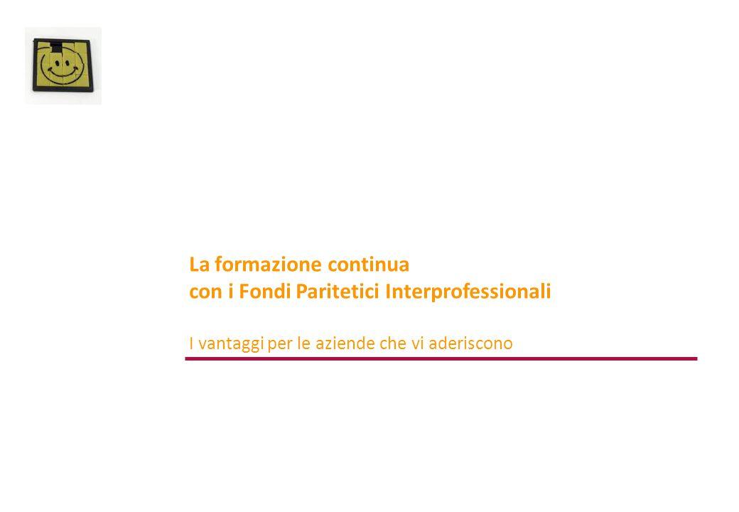 La formazione continua con i Fondi Paritetici Interprofessionali I vantaggi per le aziende che vi aderiscono