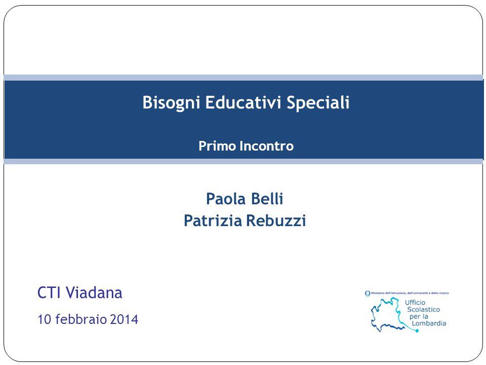 Bisogni Educativi Speciali Primo Incontro Paola Belli Patrizia Rebuzzi CTI Viadana 10 febbraio 2014