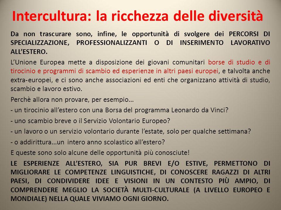 Intercultura: la ricchezza delle diversità Da non trascurare sono, infine, le opportunità di svolgere dei PERCORSI DI SPECIALIZZAZIONE, PROFESSIONALIZ