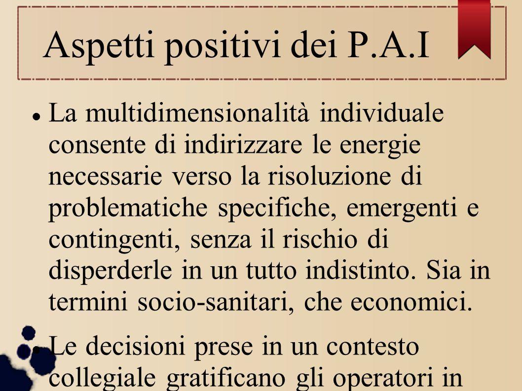 Aspetti positivi dei P.A.I La multidimensionalità individuale consente di indirizzare le energie necessarie verso la risoluzione di problematiche spec