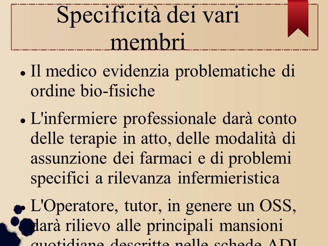 Specificità dei vari membri Il medico evidenzia problematiche di ordine bio-fisiche L'infermiere professionale darà conto delle terapie in atto, delle