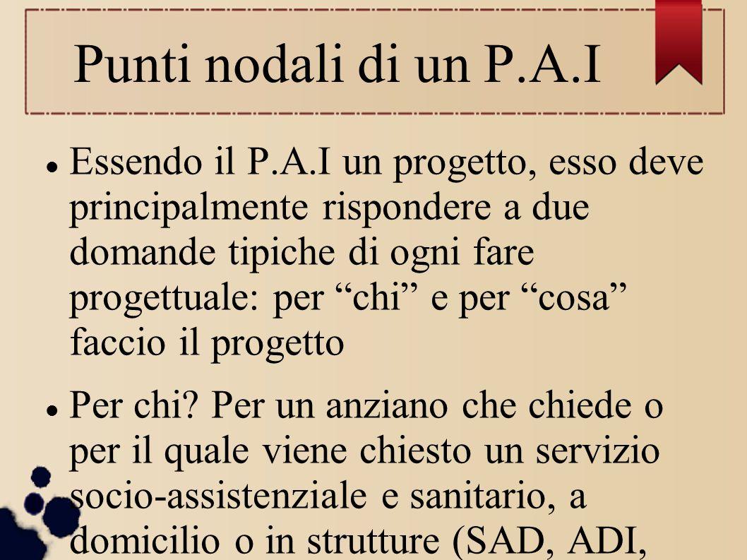"""Punti nodali di un P.A.I Essendo il P.A.I un progetto, esso deve principalmente rispondere a due domande tipiche di ogni fare progettuale: per """"chi"""" e"""