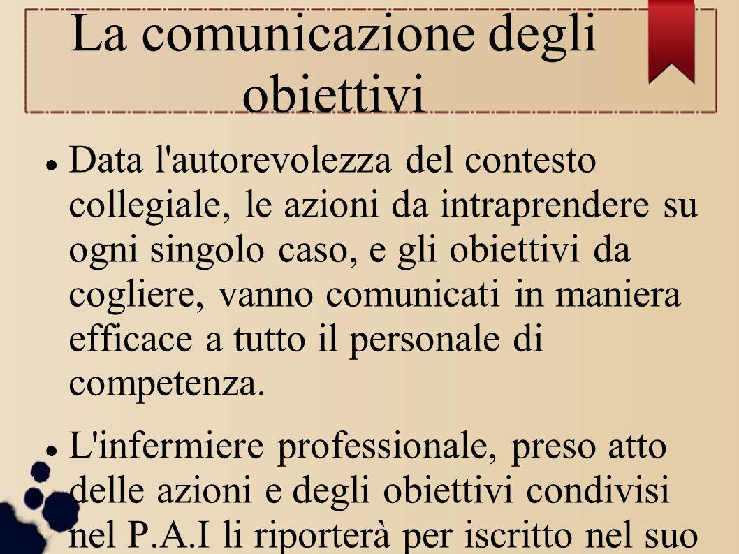 La comunicazione degli obiettivi Data l'autorevolezza del contesto collegiale, le azioni da intraprendere su ogni singolo caso, e gli obiettivi da cog