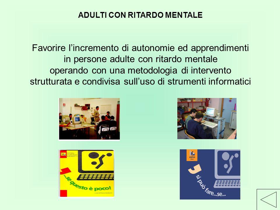 ADULTI CON RITARDO MENTALE Favorire l'incremento di autonomie ed apprendimenti in persone adulte con ritardo mentale operando con una metodologia di i
