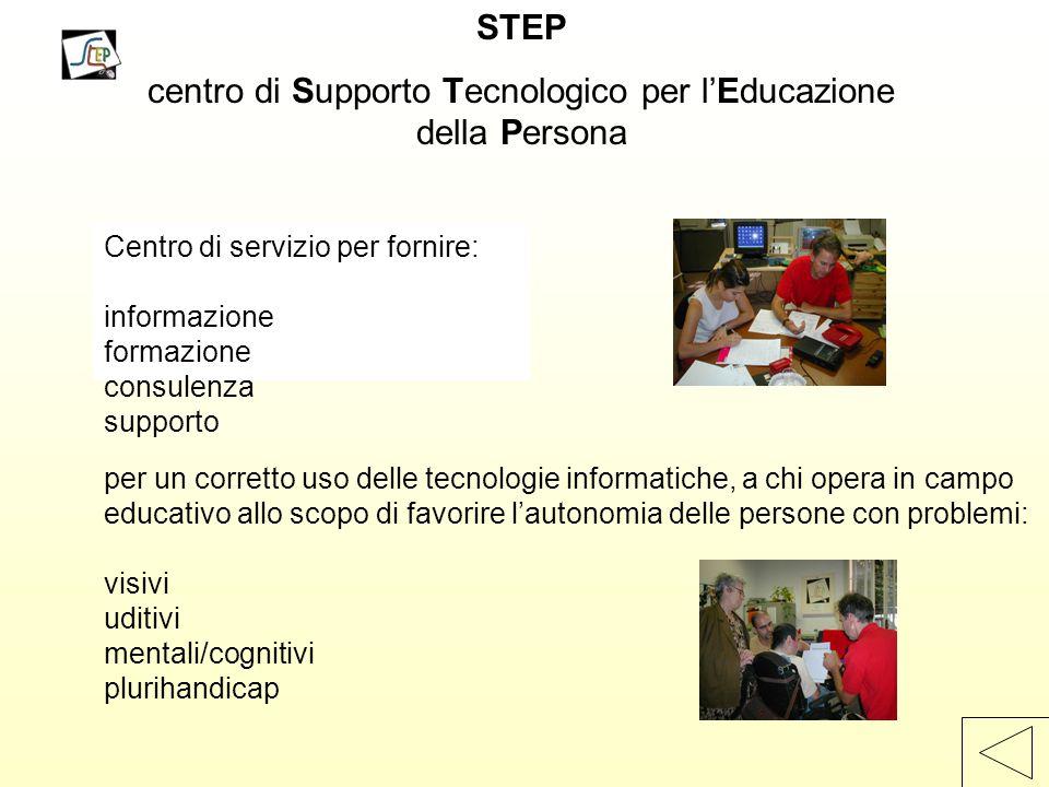 STEP centro di Supporto Tecnologico per l'Educazione della Persona Centro di servizio per fornire: informazione formazione consulenza supporto per un