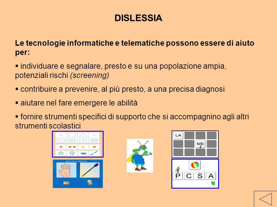 DISLESSIA Le tecnologie informatiche e telematiche possono essere di aiuto per:  individuare e segnalare, presto e su una popolazione ampia, potenzia