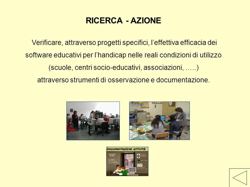 RICERCA - AZIONE Verificare, attraverso progetti specifici, l'effettiva efficacia dei software educativi per l'handicap nelle reali condizioni di util