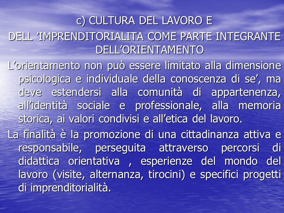 c) CULTURA DEL LAVORO E DELL 'IMPRENDITORIALITA COME PARTE INTEGRANTE DELL'ORIENTAMENTO L'orientamento non può essere limitato alla dimensione psicolo