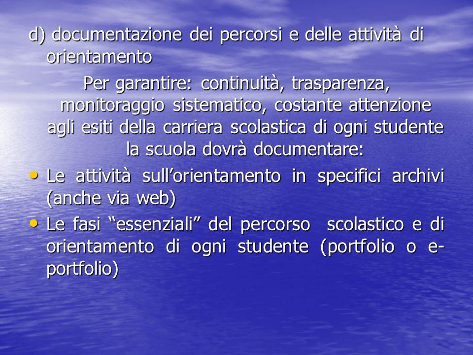 d) documentazione dei percorsi e delle attività di orientamento Per garantire: continuità, trasparenza, monitoraggio sistematico, costante attenzione