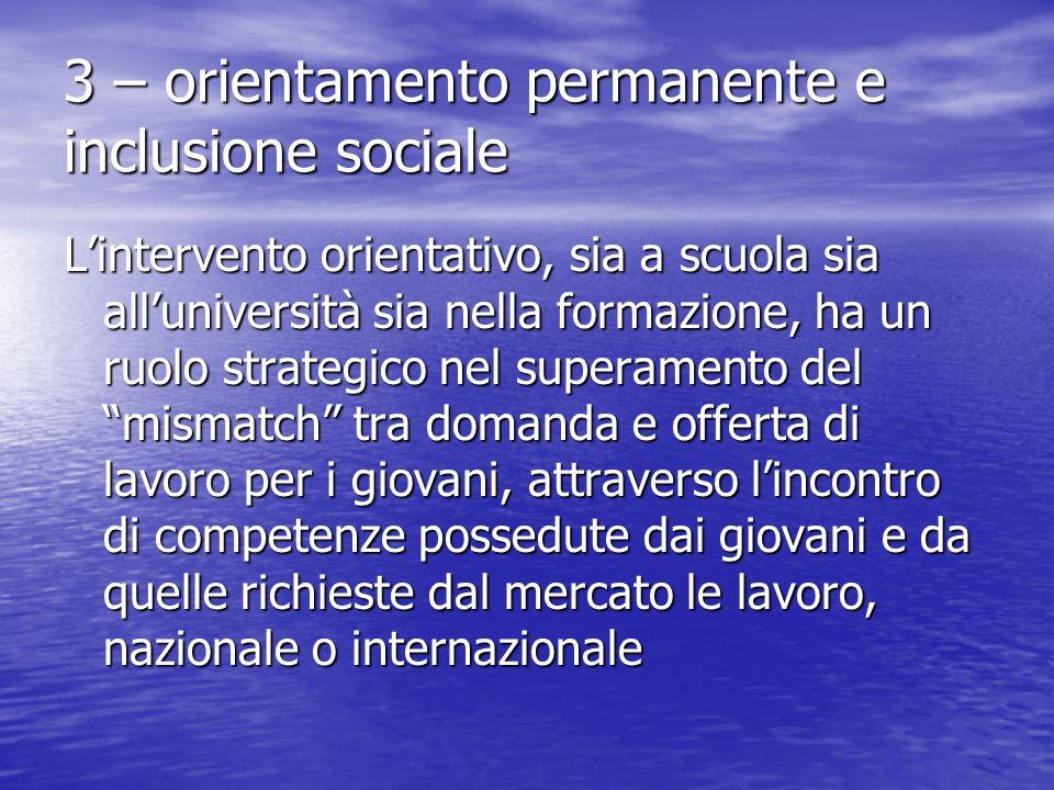 3 – orientamento permanente e inclusione sociale L'intervento orientativo, sia a scuola sia all'università sia nella formazione, ha un ruolo strategic