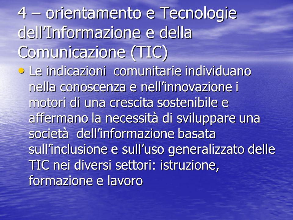 4 – orientamento e Tecnologie dell'Informazione e della Comunicazione (TIC) Le indicazioni comunitarie individuano nella conoscenza e nell'innovazione