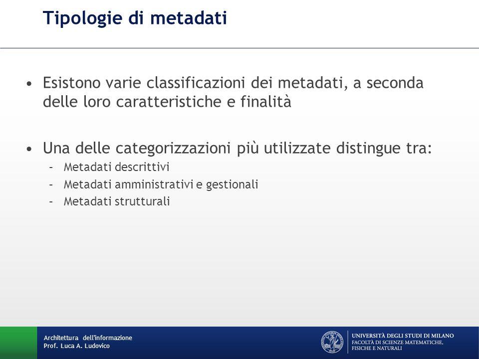 Tipologie di metadati Esistono varie classificazioni dei metadati, a seconda delle loro caratteristiche e finalità Una delle categorizzazioni più util