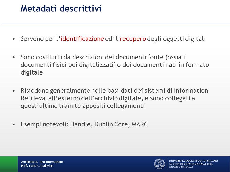 Metadati descrittivi Servono per l'identificazione ed il recupero degli oggetti digitali Sono costituiti da descrizioni dei documenti fonte (ossia i d