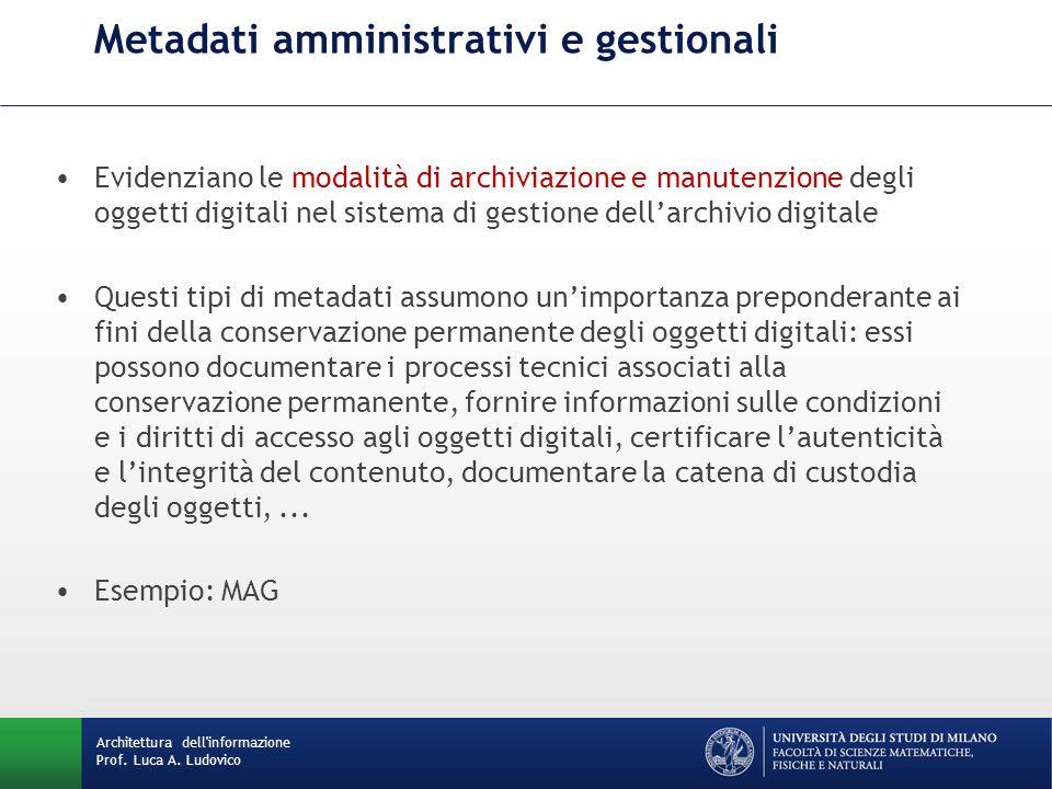 Metadati amministrativi e gestionali Evidenziano le modalità di archiviazione e manutenzione degli oggetti digitali nel sistema di gestione dell'archi