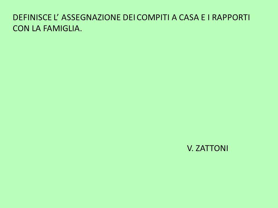 DEFINISCE L' ASSEGNAZIONE DEI COMPITI A CASA E I RAPPORTI CON LA FAMIGLIA. V. ZATTONI
