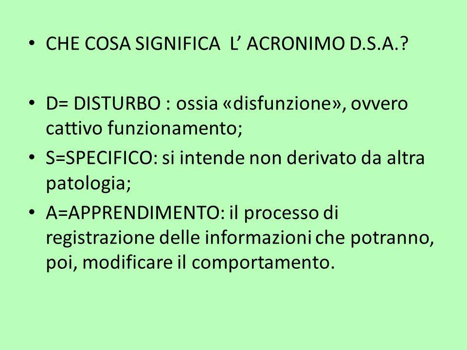 CHE COSA SIGNIFICA L' ACRONIMO D.S.A.? D= DISTURBO : ossia «disfunzione», ovvero cattivo funzionamento; S=SPECIFICO: si intende non derivato da altra