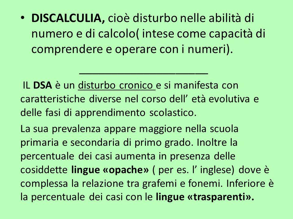 DISCALCULIA, cioè disturbo nelle abilità di numero e di calcolo( intese come capacità di comprendere e operare con i numeri). ____________________ IL