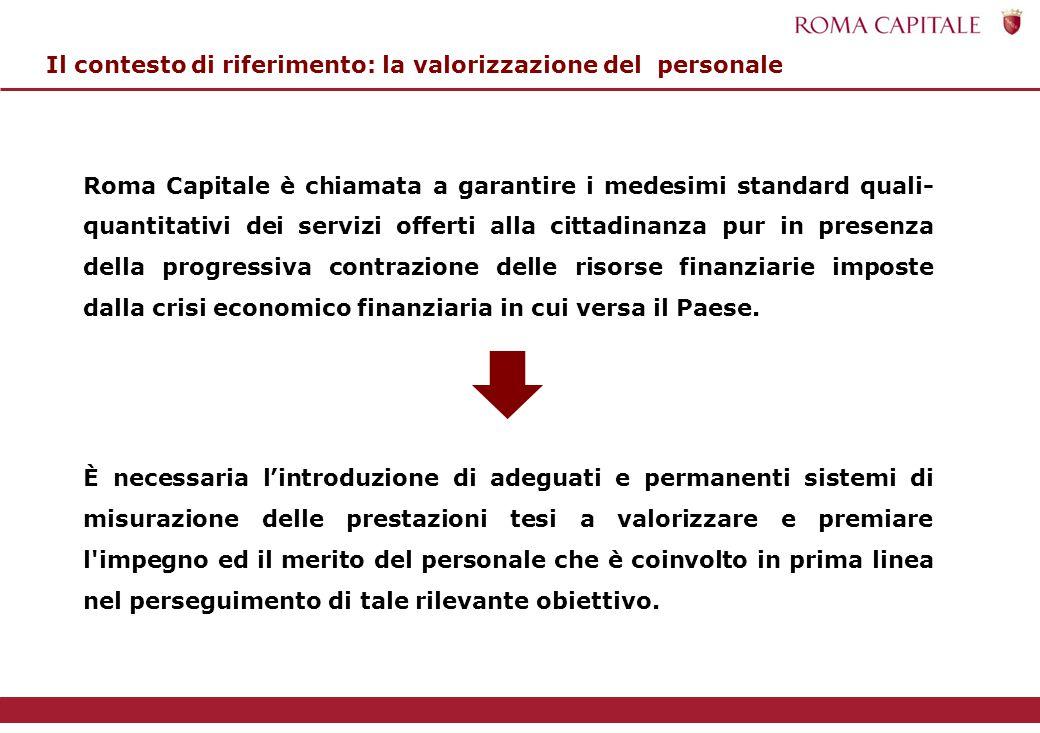 Roma Capitale è chiamata a garantire i medesimi standard quali- quantitativi dei servizi offerti alla cittadinanza pur in presenza della progressiva contrazione delle risorse finanziarie imposte dalla crisi economico finanziaria in cui versa il Paese.