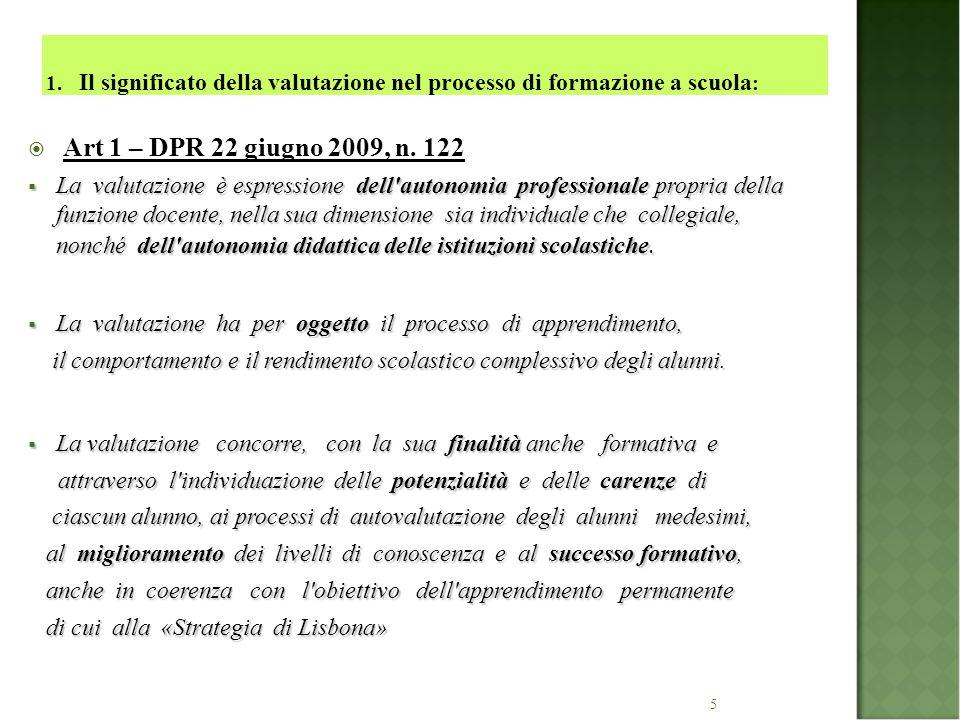 5 1. Il significato della valutazione nel processo di formazione a scuola :  Art 1 – DPR 22 giugno 2009, n. 122  La valutazione è espressione dell'a