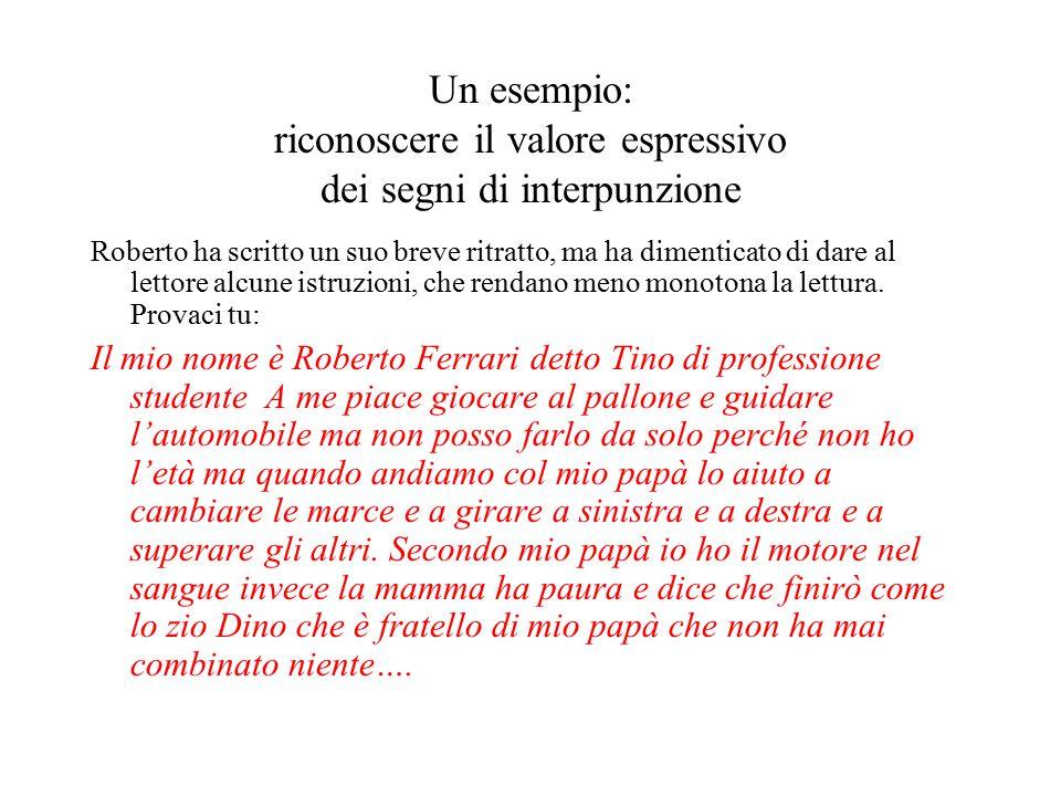 Un esempio: riconoscere il valore espressivo dei segni di interpunzione Roberto ha scritto un suo breve ritratto, ma ha dimenticato di dare al lettore