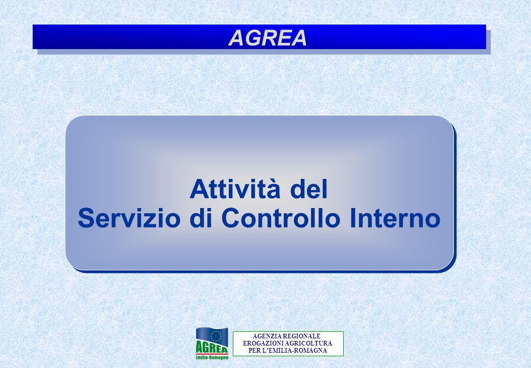 AGENZIA REGIONALE EROGAZIONI AGRICOLTURA PER L'EMILIA-ROMAGNA ATTIVITÀ DEL SERVIZIO DI CONTROLLO INTERNO Le principali attività del Servizio di Controllo Interno riguardano:  l'analisi di conformità dei comportamenti con la legge e con le procedure interne (Compliance Audit)  il monitoraggio del rispetto degli obiettivi dell'Agenzia, dell'efficacia e dell'efficienza dei processi e dei controlli in essi previsti (Operational Audit)  la verifica circa l'effettiva implementazione dei piani di azione accordati con i responsabili dei processi, a fronte di osservazioni rilevate nel corso di precedenti interventi del Servizio di Controllo Interno e condivise dai responsabili dei processi stessi (Follow up) 11