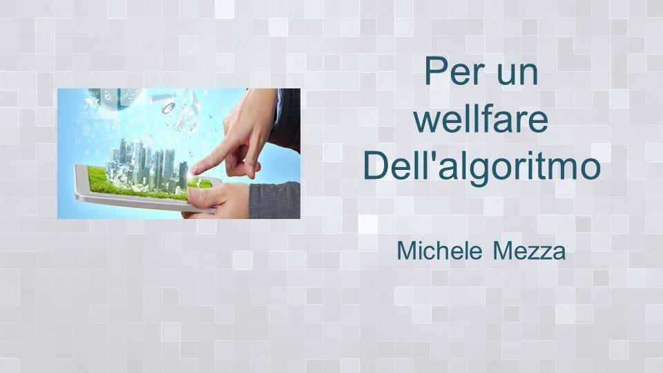 Per un wellfare Dell algoritmo Michele Mezza